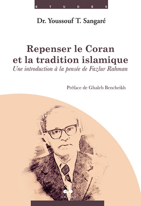 Repenser le coran et la tradition islamique - une introduction à la pensée de fazlur rahman