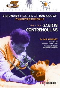 Gaston contremoulins, 1869 - 1950 - visionary pioneer of radiology - forgotten heritage
