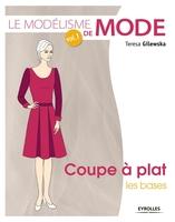 T.Gilewska - Le modélisme de mode - volume 1 - coupe à plat : les bases
