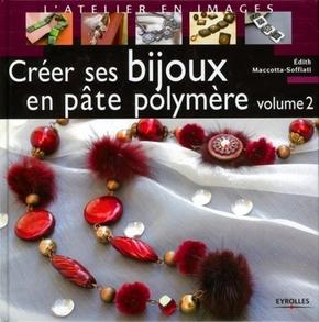 Edith Maccotta-Soffiati- Créer ses bijoux en pâte polymère - volume 2