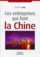 Dominique Jolly - Ces entreprises qui font la Chine