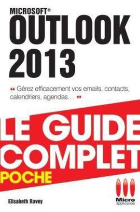 Outlook 2013 - Le guide complet - Poche
