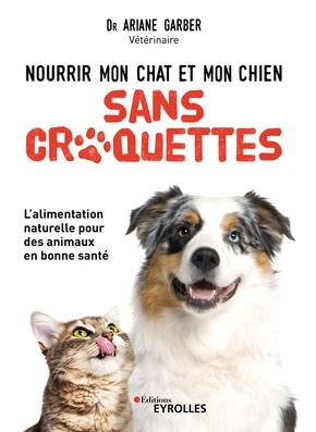 A.Garber- Nourrir mon chat et mon chien sans croquettes