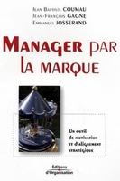 Jean-Baptiste Coumau, Jean-François Gagne, Emmanuel Josserand - Manager par la marque