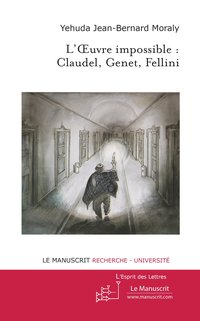 L'oeuvre impossible : claudel, genet, fellini