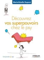Dupont, Marie-Estelle - Découvrez vos superpouvoirs chez le psy
