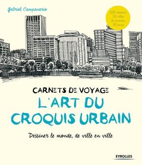 Gabriel Campanario- Carnets de voyage  - L'art du croquis urbain