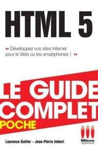 HTML 5 - Le guide complet - Poche