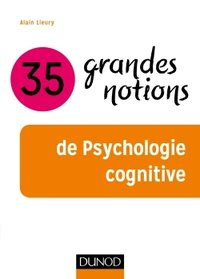 35 grandes notions de psychologie cognitive