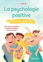 A.Dutheil - La psychologie positive avec les enfants