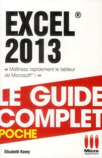 Excel 2013 - Le guide complet - Poche