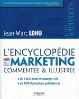 Jean-Marc Lehu - L'encyclopédie du marketing commentée et illustrée