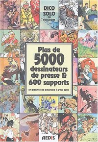 Plus de 5000 dessinateurs de presse & 600 supports en France de Daumier à l'an 2000