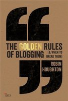 The Golden Rules Of Blogging (& When To Break Them) /Anglais