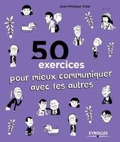 Jean-Philippe Vidal - 50 exercices pour mieux communiquer avec les autres