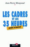 J.-P. Mongrand - Les cadres et les 35 heures : mode d'emploi
