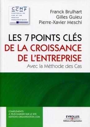 Franck BRULHART, Gilles Guieu, Pierre-Xavier Meschi- Les 7 points clés de la croissance de l'entreprise