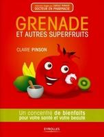 Claire Pinson - Grenade et autres superfruits