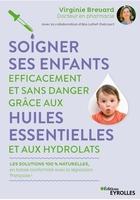 V.Brévard, A.Lefief-Delcourt - Soigner ses enfants efficacement et sans danger grâce aux huiles essentielles et aux hydrolats