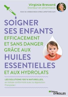 V.Brévard, A.Lefief-Delcourt- Soigner ses enfants efficacement et sans danger grâce aux huiles essentielles et aux hydrolats