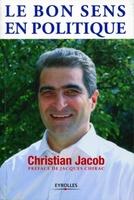 Christian Jacob - Le bon sens en politique