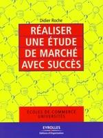 Didier Roche - Réaliser une étude de marché avec succès