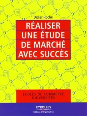 Didier Roche- Réaliser une étude de marché avec succès