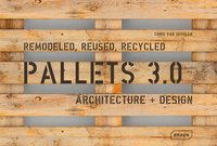 Pallets 3.0. Remodeled, Reused, Recycled