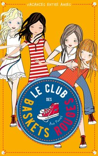 Le club des baskets rouges - Tome 2 - vacances entre amies