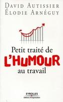 D.Autissier, É.Arnéguy - Petit traité de l'humour au travail