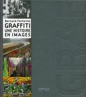 Bernard Fontaine - Graffiti une histoire en images