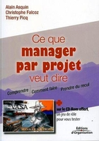 Alain Asquin, Christophe Falcoz, Thierry Picq - Ce que manager par projet veut dire