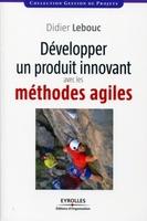 Lebouc, Didier - Développer un projet innovant avec les méthodes agiles
