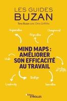 T.Buzan, C.Griffiths - Mind Maps : améliorer son efficacité au travail