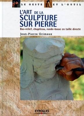 Jean-Pierre Grimaux- L'art de la sculpture sur pierre. bas relief, chapiteau, ronde-bosse en taille d