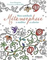 A.Ghesquière, M.Ollier - Mon notebook métamorphose à méditer à colorier