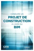 E.Lebègue, J.Cuba Segura - Conduire un projet de construction à l'aide du BIM