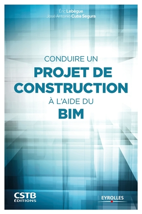 E.Lebègue, J.Cuba Segura- Conduire un projet de construction à l'aide du BIM