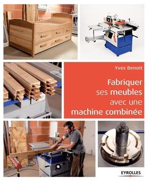 Y.Benoit- Fabriquer ses meubles avec une machine à bois combinée