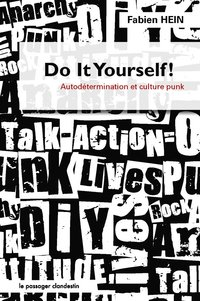 Do It Yourself ! Autodétermination et culture punk