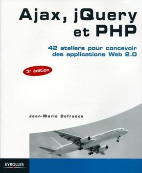 J.-M.Defrance- Ajax, jquery et php 42 ateliers pour concevoir des applications web 2.0