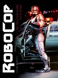 Robocop : genese. coulisses. mutations