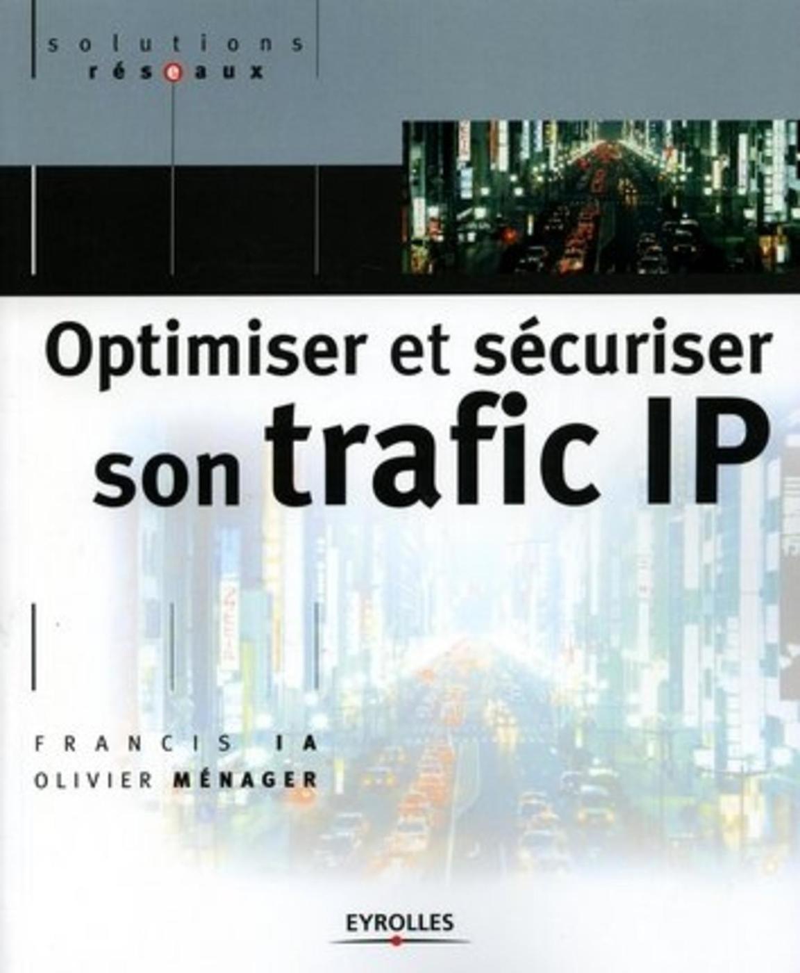 Optimiser et sécuriser son trafic IP - Francis Ia, Olivier Ménager -  Librairie Eyrolles