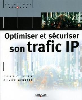 Francis Ia, Olivier Ménager- Optimiser et sécuriser son trafic IP