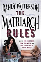 The matriarch rules: how to own your power, know your worth, and lead the life you've always wanted