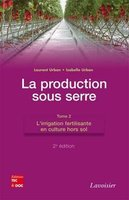 La production sous serre t.2 ; l'irrigation fertilisante en culture hors sol (2e édition)