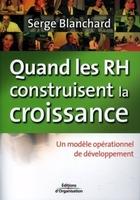 Serge Blanchard - Quand les rh construisent la croissance.un modele operationnel de developpement