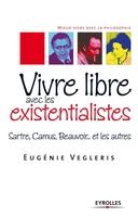 Eugénie Vegleris - Vivre libre avec les existentialistes