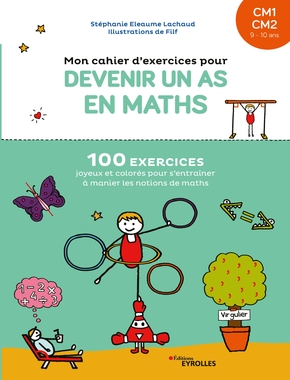 S.Eleaume-Lachaud, Filf- Mon cahier d'exercices pour devenir un as en maths, CM1-CM2