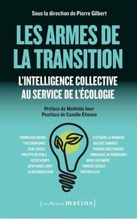 Les armes de la transition - l'intelligence collective au service de l'écologie